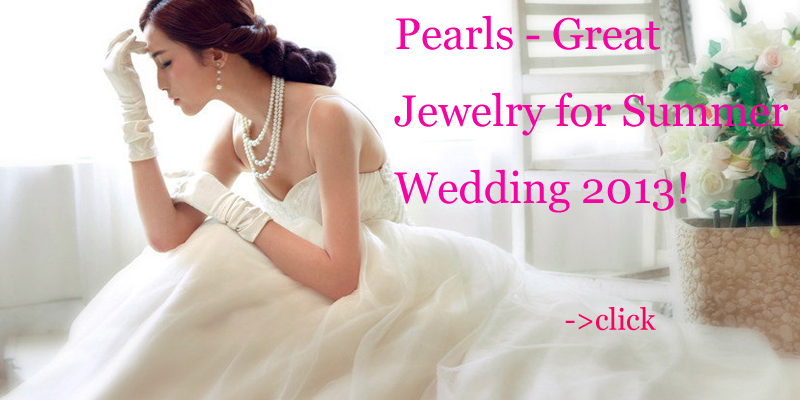 Pearls-Great Jewelry for Summer Wedding 2013!